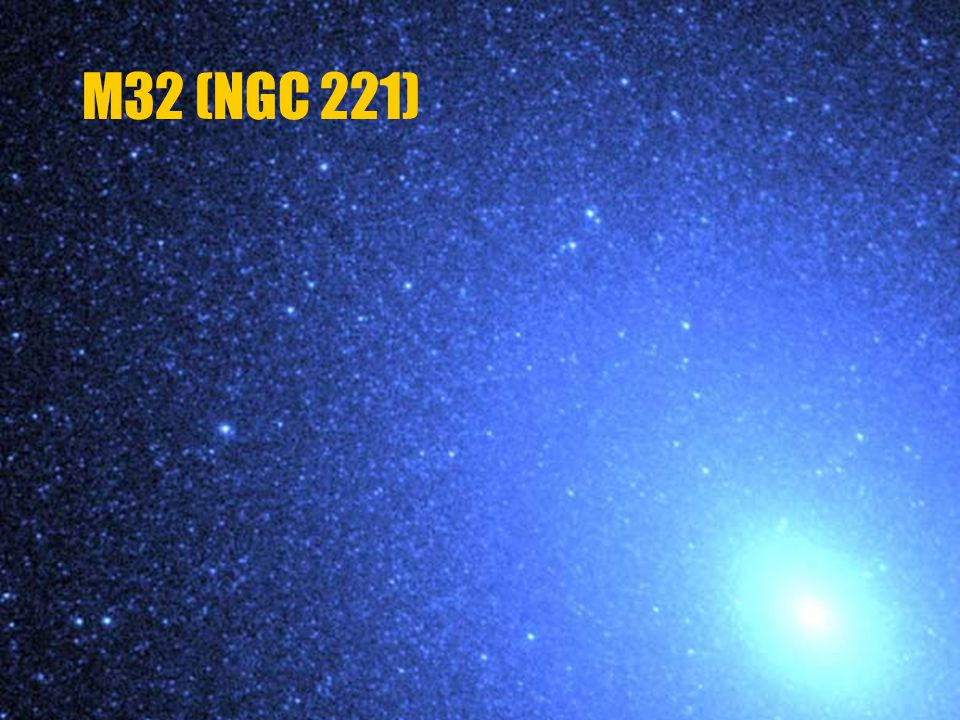 b b v souhvězdí Andromedy b b vzdálenost: 2900 000 světelných let b b průměr 8 000 světelných let b b asi 3 miliardy hvězd b b typ E2 M32 (NGC 221)