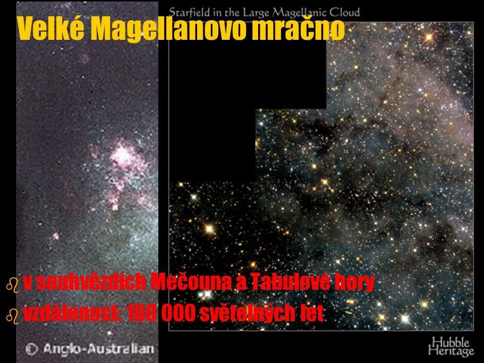 Velké Magellanovo mračno b b v souhvězdích Mečouna a Tabulové hory b b vzdálenost: 160 000 světelných let