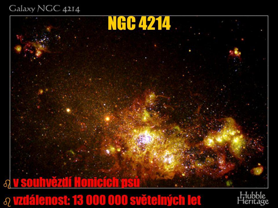 b b v souhvězdí Honicích psů b b vzdálenost: 13 000 000 světelných let NGC 4214