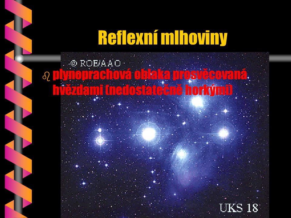 Reflexní mlhoviny b b plynoprachová oblaka prosvěcovaná hvězdami (nedostatečně horkými)