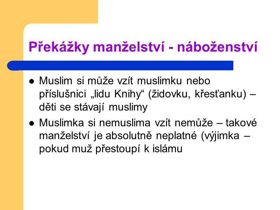 """Překážky manželství - náboženství Muslim si může vzít muslimku nebo příslušnici """"lidu Knihy"""" (židovku, křesťanku) – děti se stávají muslimy Muslimka s"""