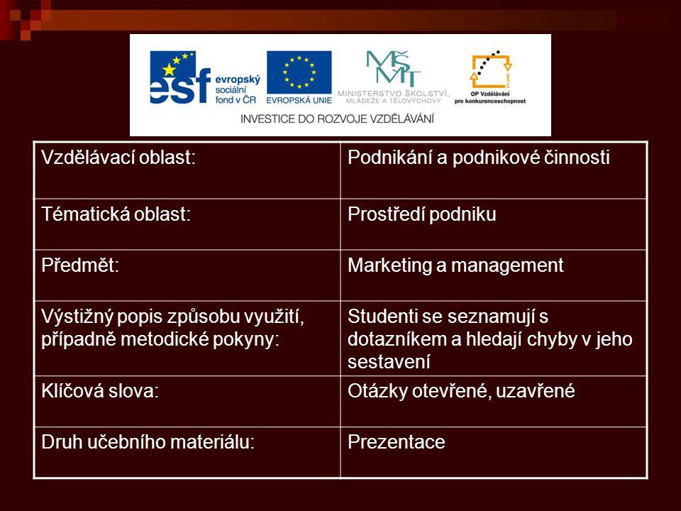 Vzdělávací oblast:Podnikání a podnikové činnosti Tématická oblast:Prostředí podniku Předmět:Marketing a management Výstižný popis způsobu využití, pří
