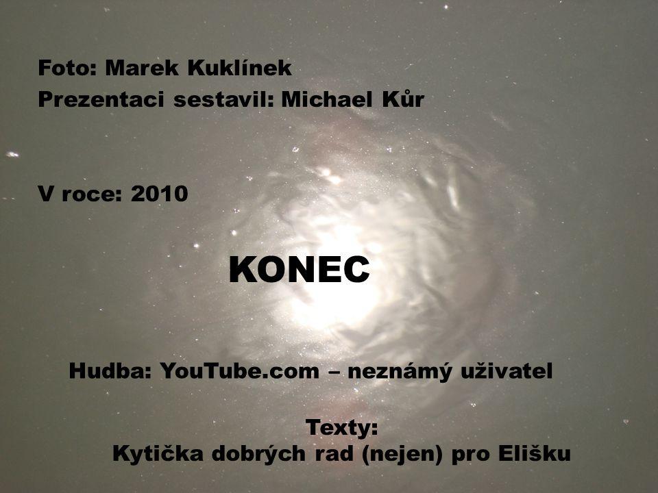 Foto: Marek Kuklínek Prezentaci sestavil: Michael Kůr V roce: 2010 KONEC Texty: Kytička dobrých rad (nejen) pro Elišku Hudba: YouTube.com – neznámý uživatel