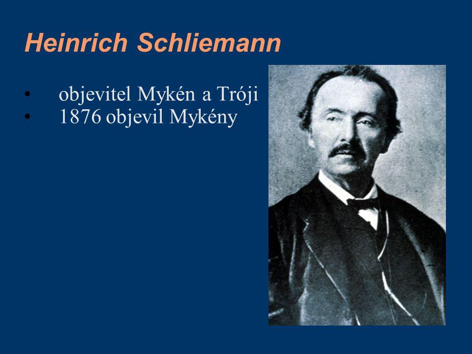 Heinrich Schliemann objevitel Mykén a Tróji 1876 objevil Mykény