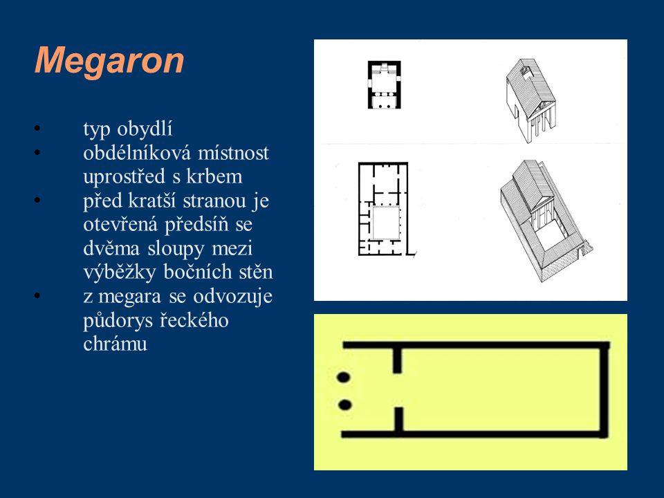 Megaron typ obydlí obdélníková místnost uprostřed s krbem před kratší stranou je otevřená předsíň se dvěma sloupy mezi výběžky bočních stěn z megara s