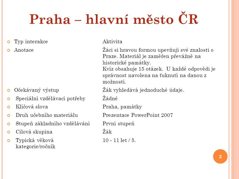 Typ interakce Aktivita Anotace Žáci si hravou formou upevňují své znalosti o Praze.