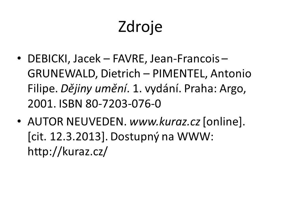 Zdroje DEBICKI, Jacek – FAVRE, Jean-Francois – GRUNEWALD, Dietrich – PIMENTEL, Antonio Filipe. Dějiny umění. 1. vydání. Praha: Argo, 2001. ISBN 80-720
