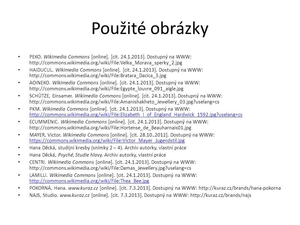 Použité obrázky PEKO. Wikimedia Commons [online]. [cit. 24.1.2013]. Dostupný na WWW: http://commons.wikimedia.org/wiki/File:Velka_Morava_sperky_2.jpg