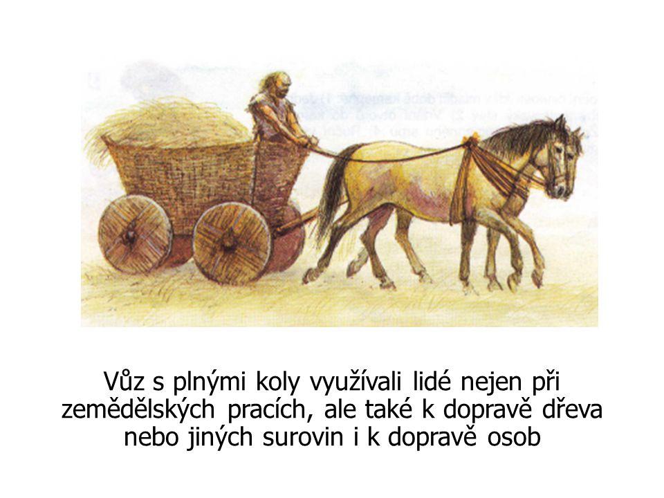Vůz s plnými koly využívali lidé nejen při zemědělských pracích, ale také k dopravě dřeva nebo jiných surovin i k dopravě osob
