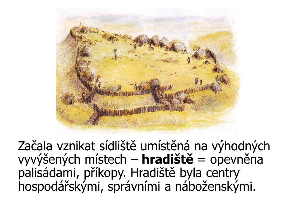 Začala vznikat sídliště umístěná na výhodných vyvýšených místech – hradiště = opevněna palisádami, příkopy. Hradiště byla centry hospodářskými, správn