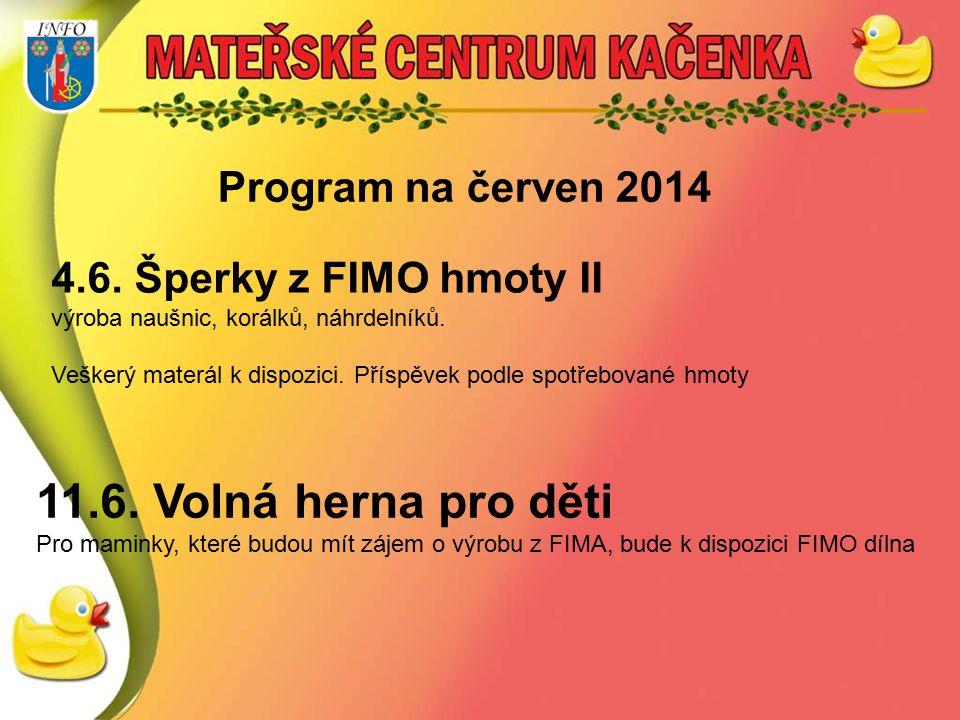 Program na červen 2014 4.6. Šperky z FIMO hmoty II výroba naušnic, korálků, náhrdelníků. Veškerý materál k dispozici. Příspěvek podle spotřebované hmo