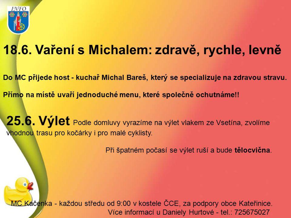18.6. Vaření s Michalem: zdravě, rychle, levně Do MC přijede host - kuchař Michal Bareš, který se specializuje na zdravou stravu. Přímo na místě uvaří