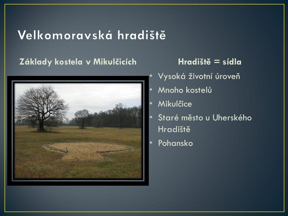 Základy kostela v MikulčicíchHradiště = sídla Vysoká životní úroveň Mnoho kostelů Mikulčice Staré město u Uherského Hradiště Pohansko