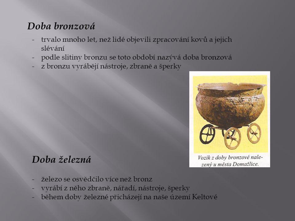 -první obyvatelé našeho území, o kterých máme i písemné prameny -Bójové – jeden z keltských kmenů – odtud název naší vlasti Bohemia -Keltové byli bojovní, tvrdí, ale měli vyspělou kulturu – řemeslníci, stavitelé -byli velmi zruční – sošky, šperky, nástroje (pila, nůžky, hrábě) -používali při obchodu mince – do té doby výměnný obchod -stavěli oppida -Keltové pobývali na našem území asi 400 let, byli vytlačeni kmeny Germánů -kmeny Germánů nahrazují kmeny Slovanů