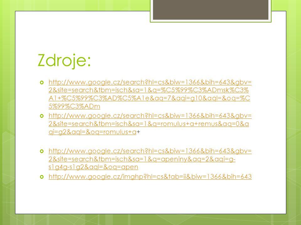 Zdroje:  http://www.google.cz/search?hl=cs&biw=1366&bih=643&gbv= 2&site=search&tbm=isch&sa=1&q=%C5%99%C3%ADmsk%C3% A1+%C5%99%C3%AD%C5%A1e&aq=7&aqi=g1