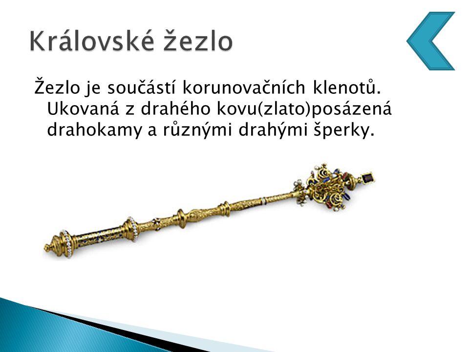 Žezlo je součástí korunovačních klenotů. Ukovaná z drahého kovu(zlato)posázená drahokamy a různými drahými šperky.