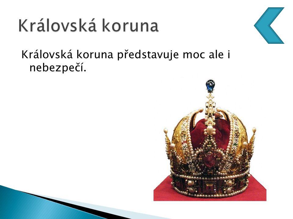 Královská koruna představuje moc ale i nebezpečí.