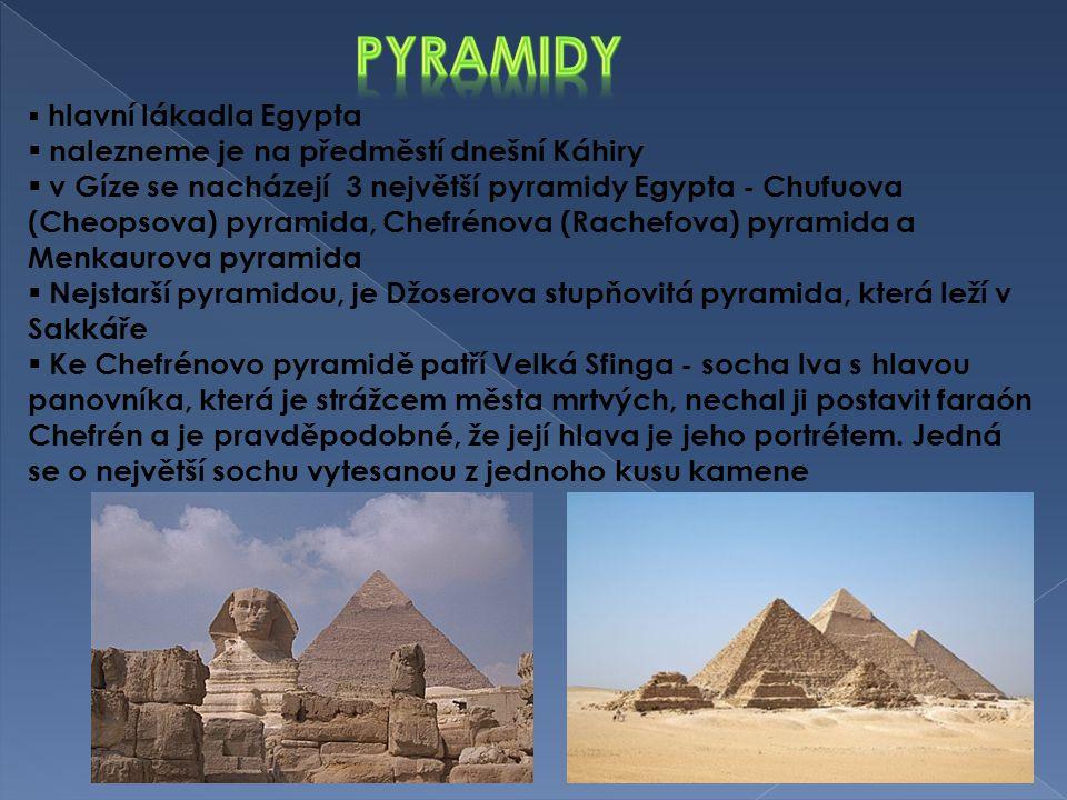  hlavní lákadla Egypta  nalezneme je na předměstí dnešní Káhiry  v Gíze se nacházejí 3 největší pyramidy Egypta - Chufuova (Cheopsova) pyramida, Ch