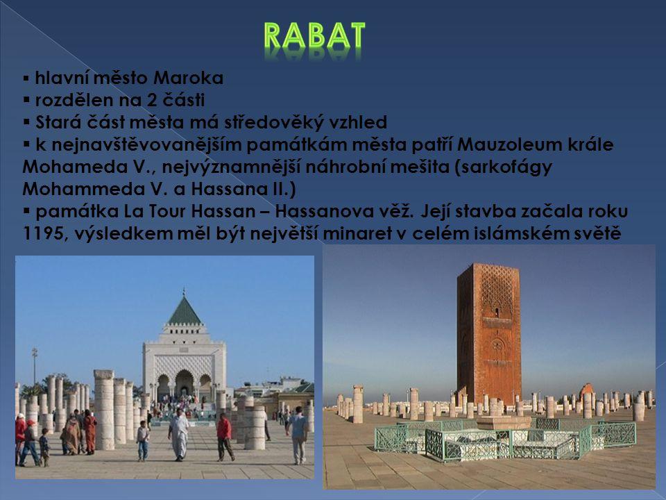  hlavní město Maroka  rozdělen na 2 části  Stará část města má středověký vzhled  k nejnavštěvovanějším památkám města patří Mauzoleum krále Moham