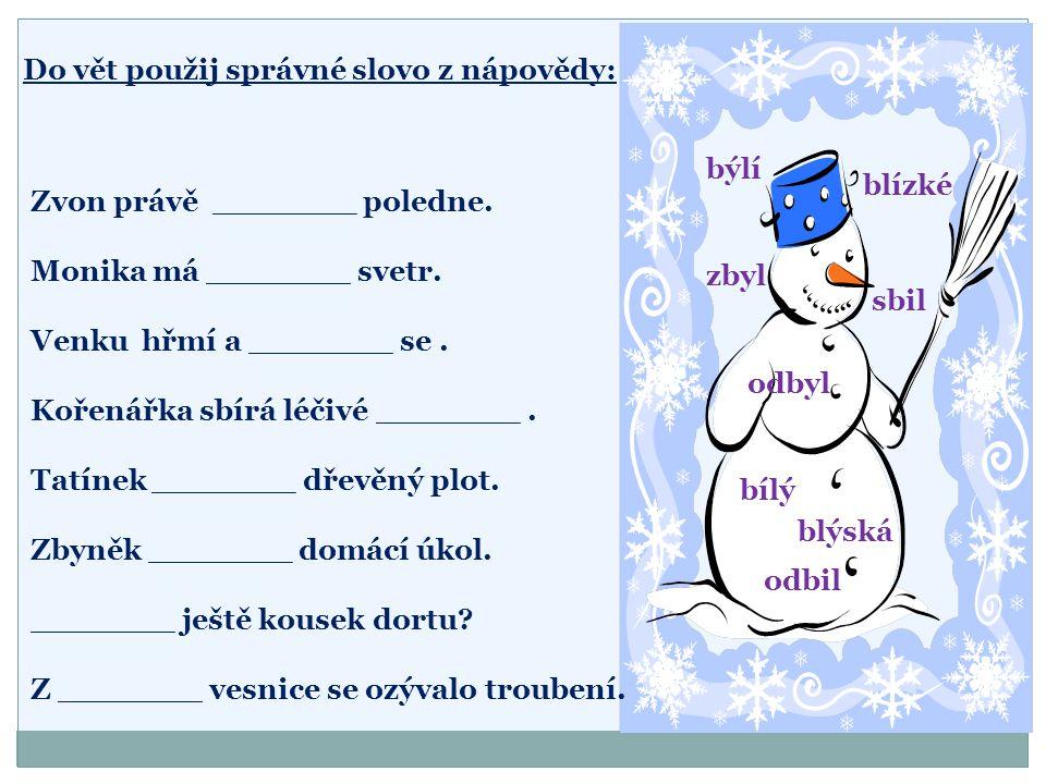 Do vět použij správné slovo z nápovědy: Zvon právě _______ poledne. Monika má _______ svetr. Venku hřmí a _______ se. Kořenářka sbírá léčivé _______.