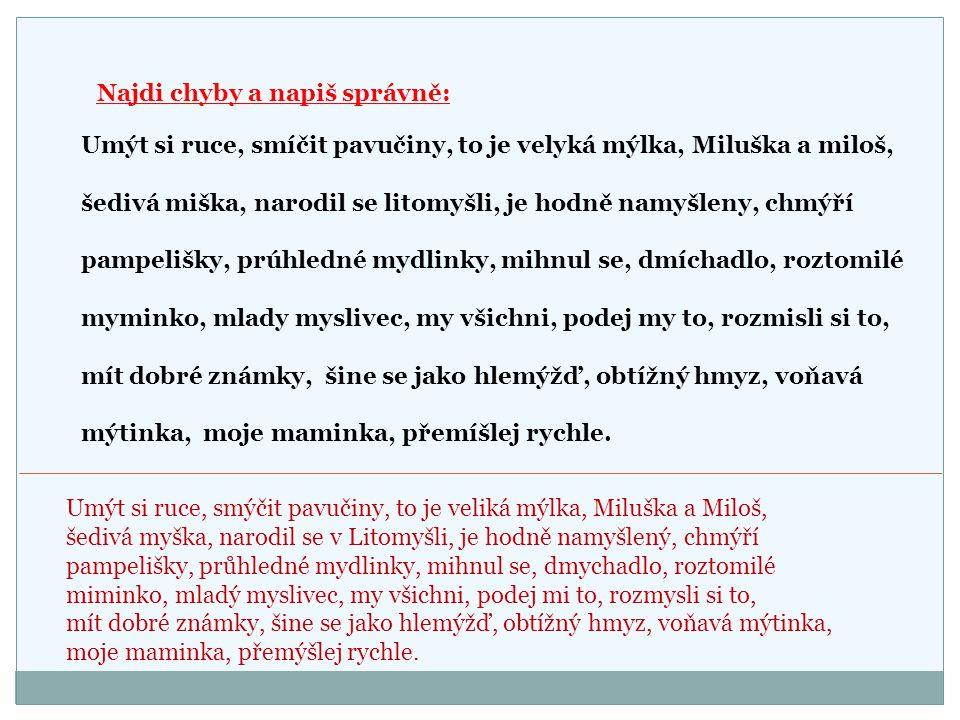 Najdi chyby a napiš správně: Umýt si ruce, smíčit pavučiny, to je velyká mýlka, Miluška a miloš, šedivá miška, narodil se litomyšli, je hodně namyšlen