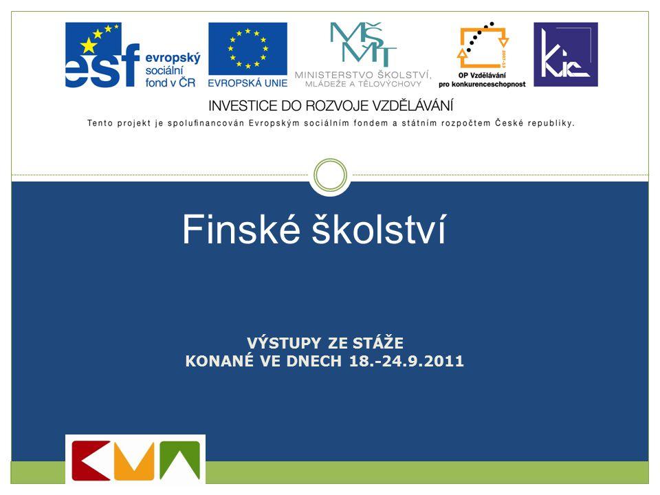 Finské školství VÝSTUPY ZE STÁŽE KONANÉ VE DNECH 18.-24.9.2011