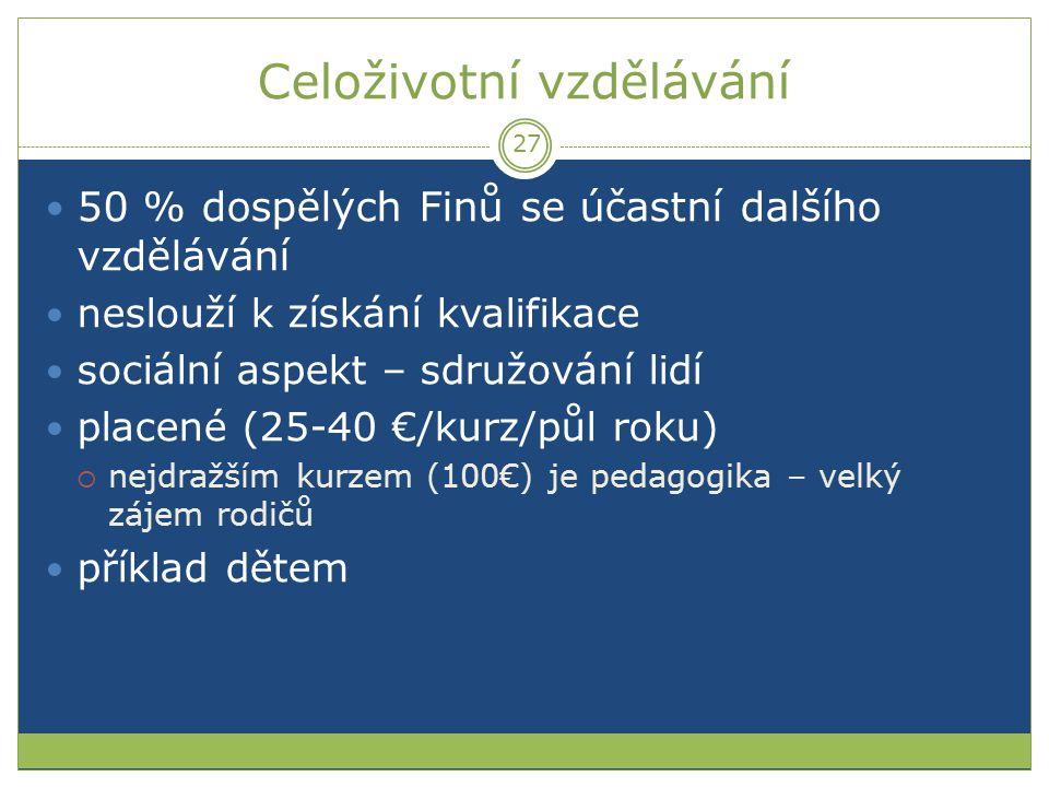 Celoživotní vzdělávání 50 % dospělých Finů se účastní dalšího vzdělávání neslouží k získání kvalifikace sociální aspekt – sdružování lidí placené (25-