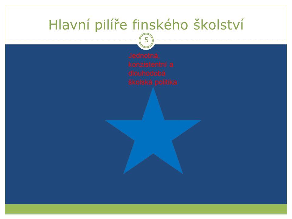 Hlavní pilíře finského školství Jednotná, konzistentní a dlouhodobá školská politika 5