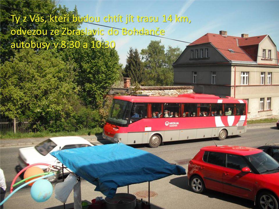 Ty z Vás, kteří budou chtít jít trasu 14 km, odvezou ze Zbraslavic do Bohdanče autobusy v 8:30 a 10:30