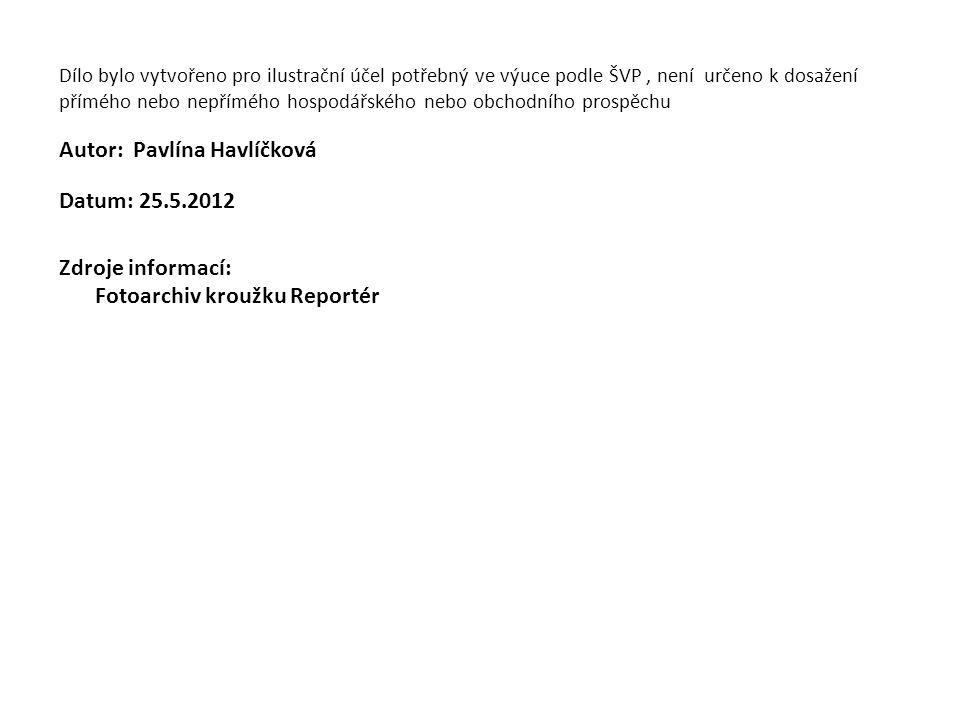 Dílo bylo vytvořeno pro ilustrační účel potřebný ve výuce podle ŠVP, není určeno k dosažení přímého nebo nepřímého hospodářského nebo obchodního prospěchu Autor: Pavlína Havlíčková Datum: 25.5.2012 Zdroje informací: Fotoarchiv kroužku Reportér