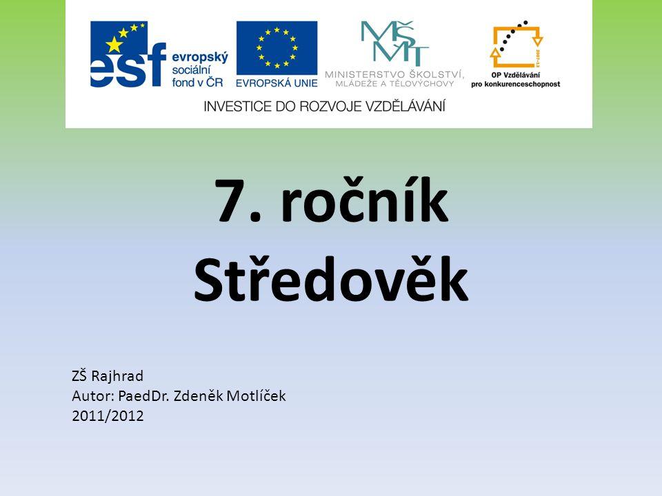 7. ročník Středověk ZŠ Rajhrad Autor: PaedDr. Zdeněk Motlíček 2011/2012
