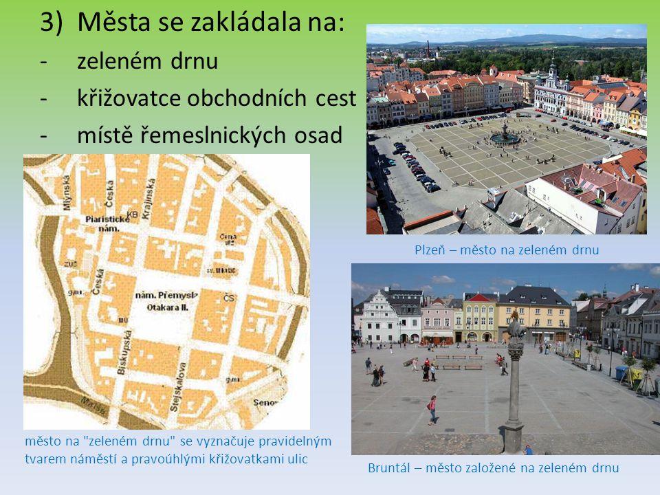 3)Města se zakládala na: -zeleném drnu -křižovatce obchodních cest -místě řemeslnických osad město na zeleném drnu se vyznačuje pravidelným tvarem náměstí a pravoúhlými křižovatkami ulic Plzeň – město na zeleném drnu Bruntál – město založené na zeleném drnu
