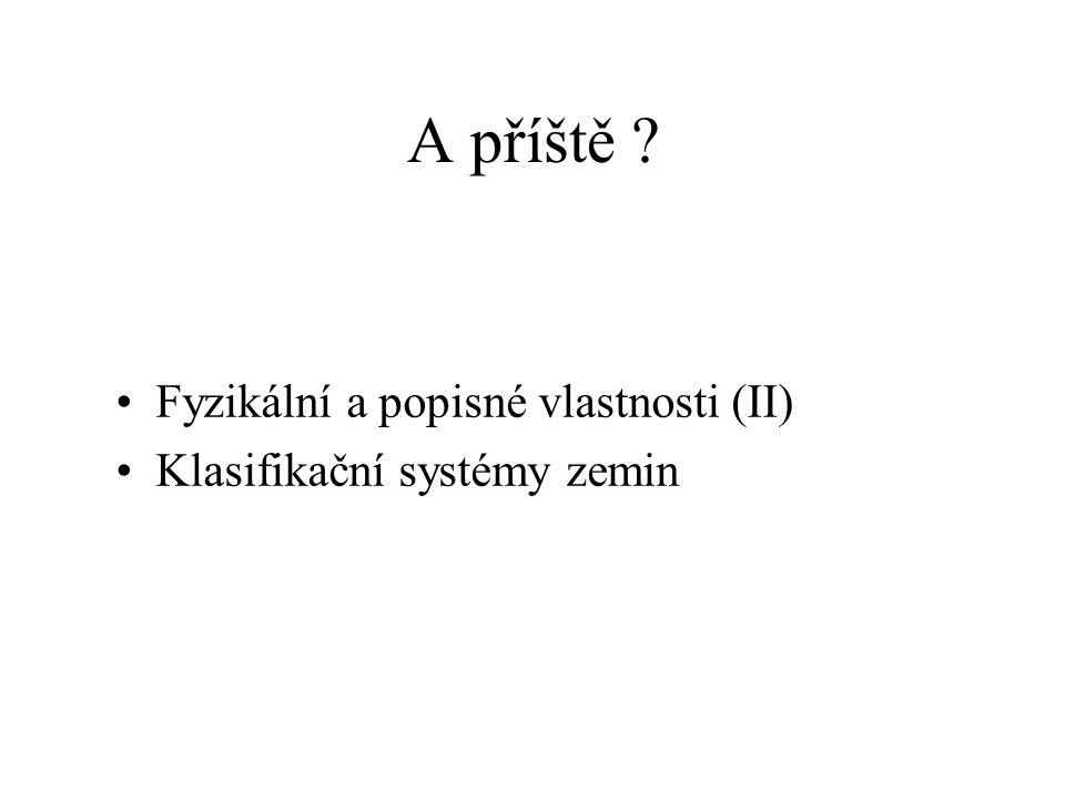 A příště ? Fyzikální a popisné vlastnosti (II) Klasifikační systémy zemin