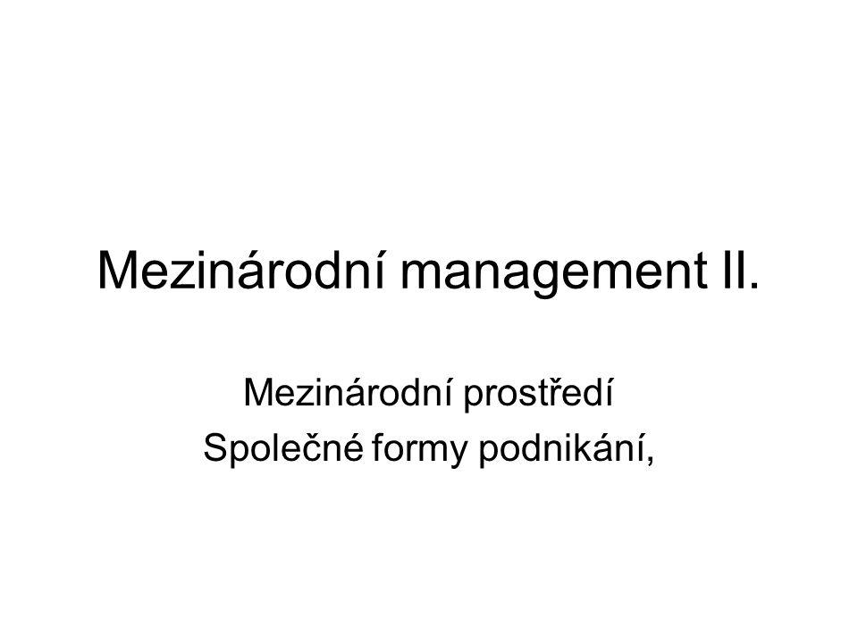 Mezinárodní management II. Mezinárodní prostředí Společné formy podnikání,