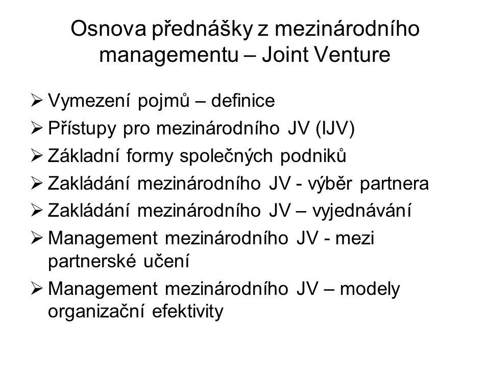 Osnova přednášky z mezinárodního managementu – Joint Venture  Vymezení pojmů – definice  Přístupy pro mezinárodního JV (IJV)  Základní formy společ