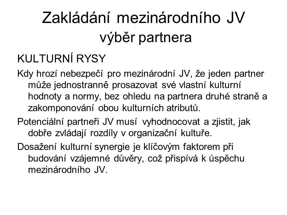 Zakládání mezinárodního JV výběr partnera KULTURNÍ RYSY Kdy hrozí nebezpečí pro mezinárodní JV, že jeden partner může jednostranně prosazovat své vlas