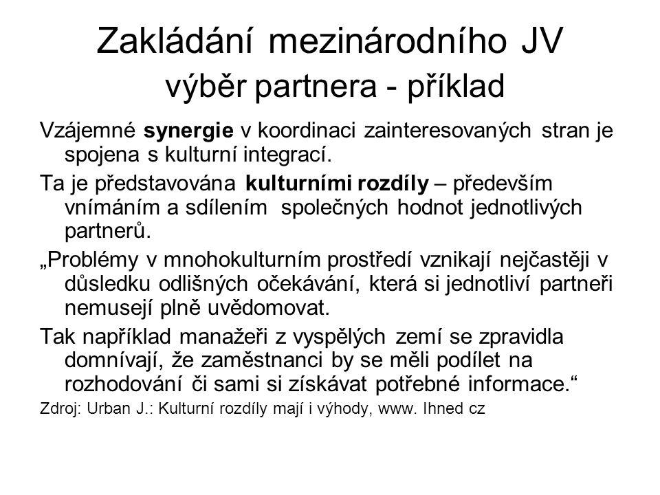 Zakládání mezinárodního JV výběr partnera - příklad Vzájemné synergie v koordinaci zainteresovaných stran je spojena s kulturní integrací. Ta je předs