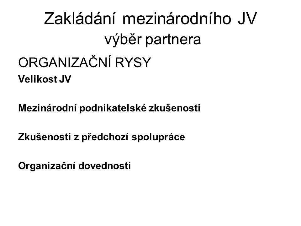 Zakládání mezinárodního JV výběr partnera ORGANIZAČNÍ RYSY Velikost JV Mezinárodní podnikatelské zkušenosti Zkušenosti z předchozí spolupráce Organiza