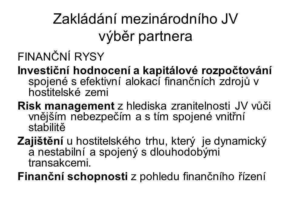 Zakládání mezinárodního JV výběr partnera FINANČNÍ RYSY Investiční hodnocení a kapitálové rozpočtování spojené s efektivní alokací finančních zdrojů v