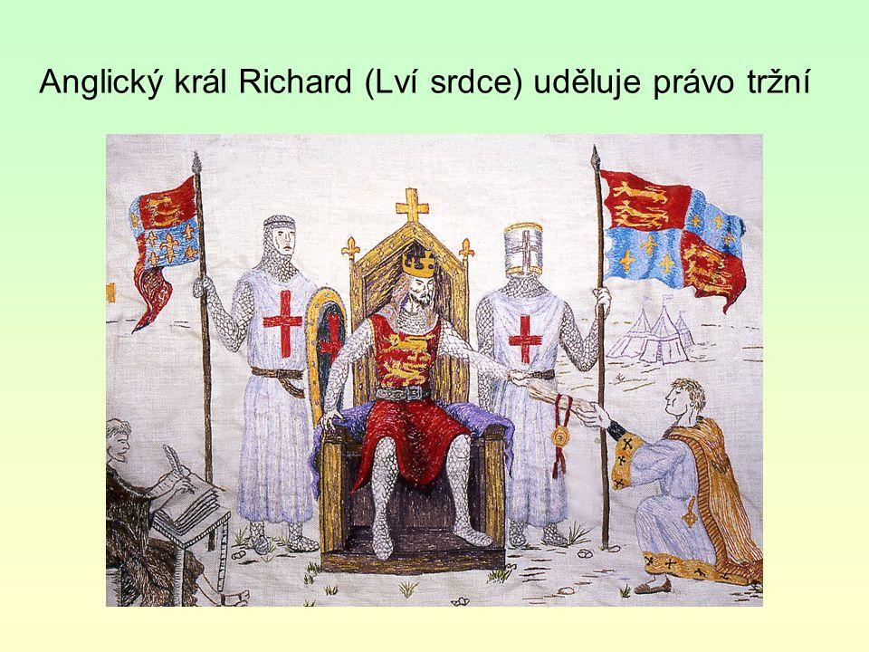 Anglický král Richard (Lví srdce) uděluje právo tržní