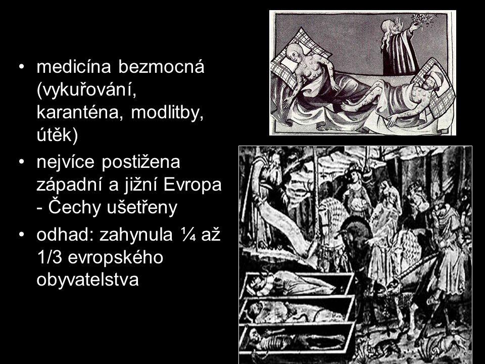medicína bezmocná (vykuřování, karanténa, modlitby, útěk) nejvíce postižena západní a jižní Evropa - Čechy ušetřeny odhad: zahynula ¼ až 1/3 evropskéh