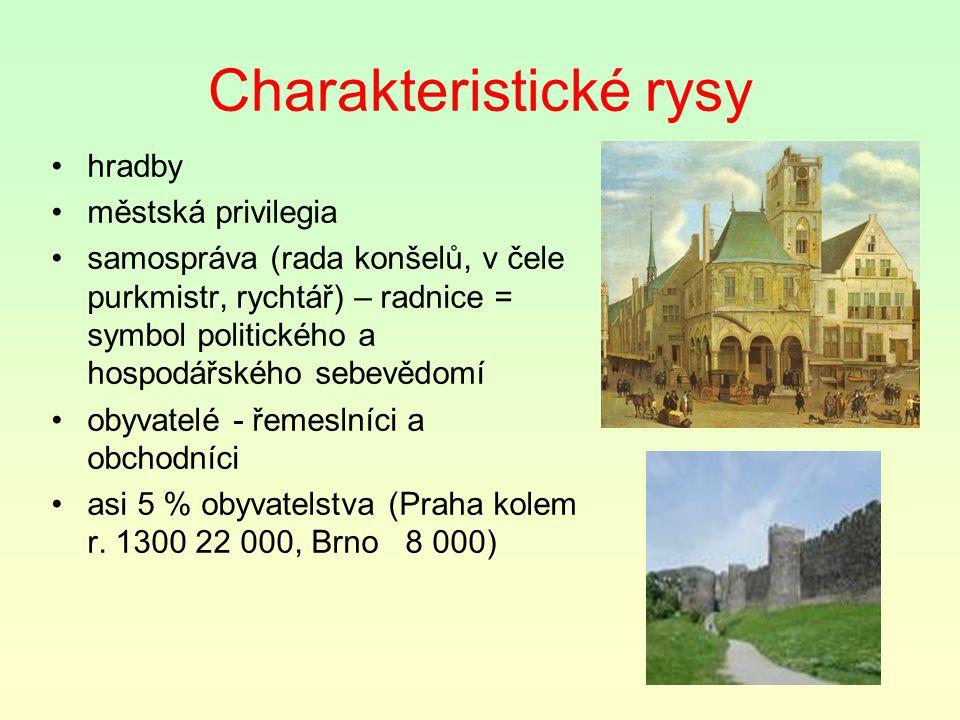 Charakteristické rysy hradby městská privilegia samospráva (rada konšelů, v čele purkmistr, rychtář) – radnice = symbol politického a hospodářského se