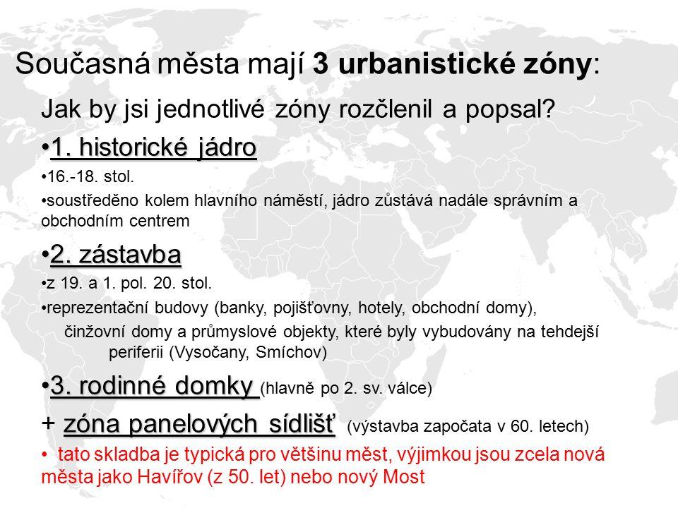 Současná města mají 3 urbanistické zóny: Jak by jsi jednotlivé zóny rozčlenil a popsal? 1. historické jádro1. historické jádro 16.-18. stol. soustředě