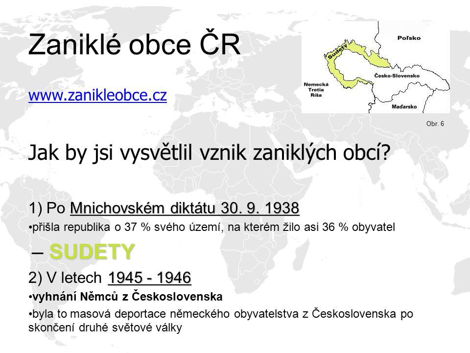 Zaniklé obce ČR www.zanikleobce.cz Jak by jsi vysvětlil vznik zaniklých obcí? Mnichovském diktátu 30. 9. 1938 1) Po Mnichovském diktátu 30. 9. 1938 př