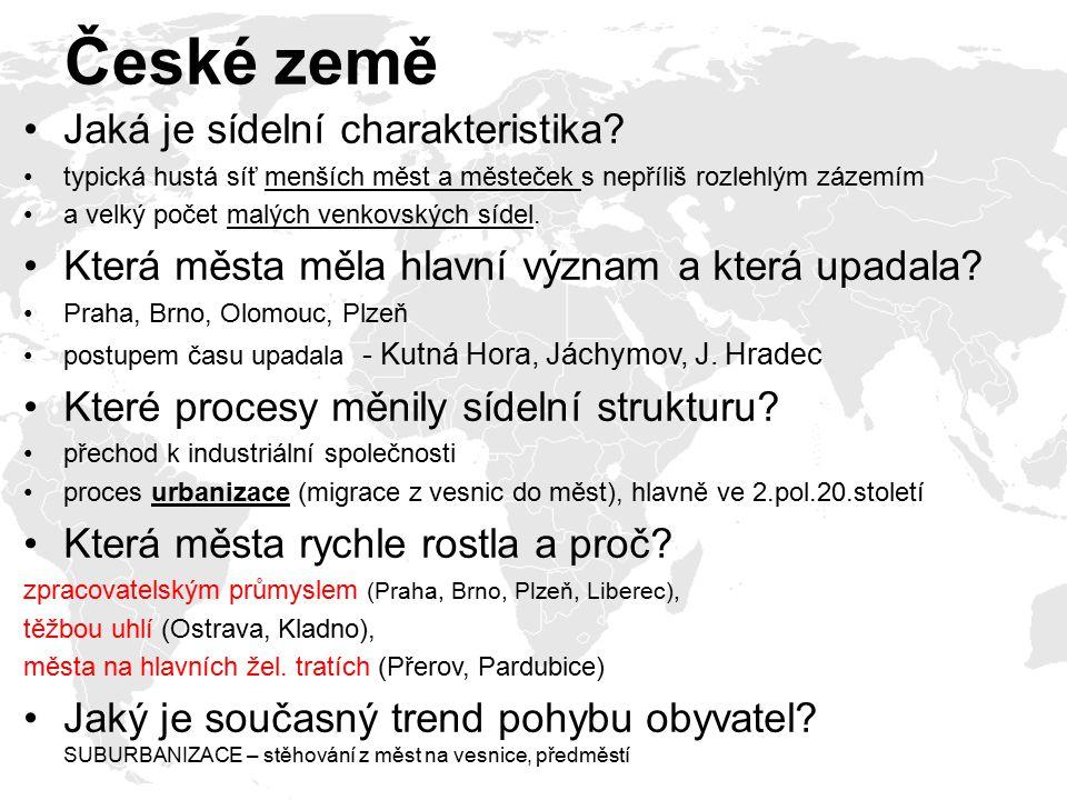 České země Jaká je sídelní charakteristika? typická hustá síť menších měst a městeček s nepříliš rozlehlým zázemím a velký počet malých venkovských sí