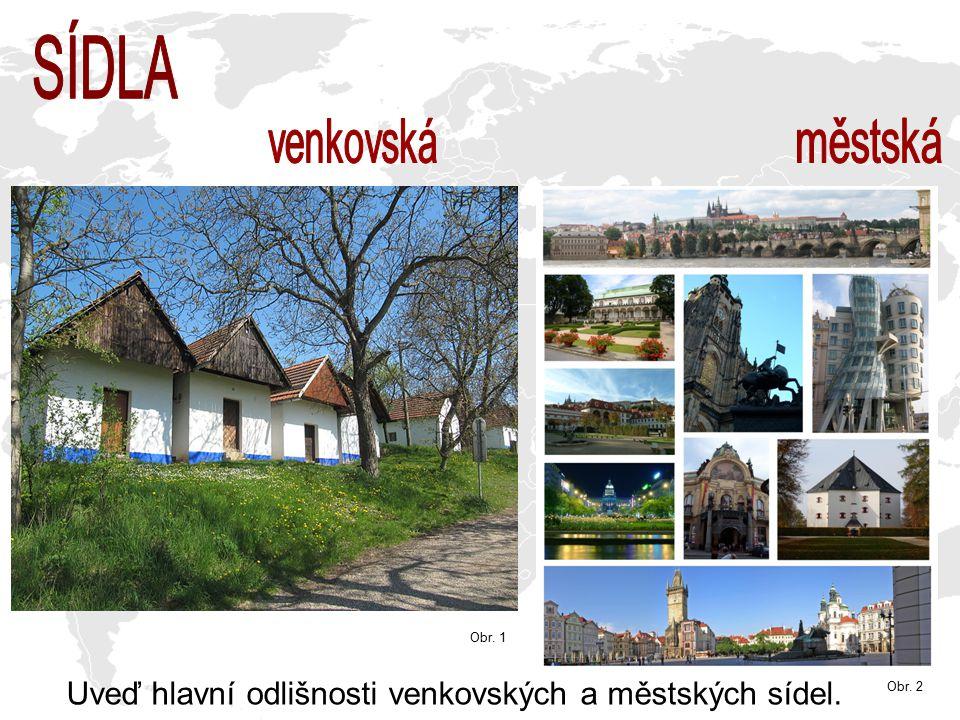 Uveď hlavní odlišnosti venkovských a městských sídel. Obr. 1 Obr. 2