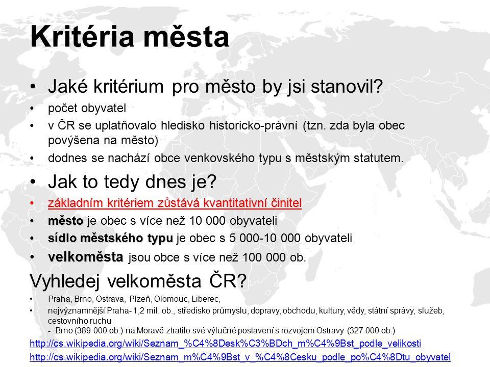 Kritéria města Jaké kritérium pro město by jsi stanovil? počet obyvatel v ČR se uplatňovalo hledisko historicko-právní (tzn. zda byla obec povýšena na