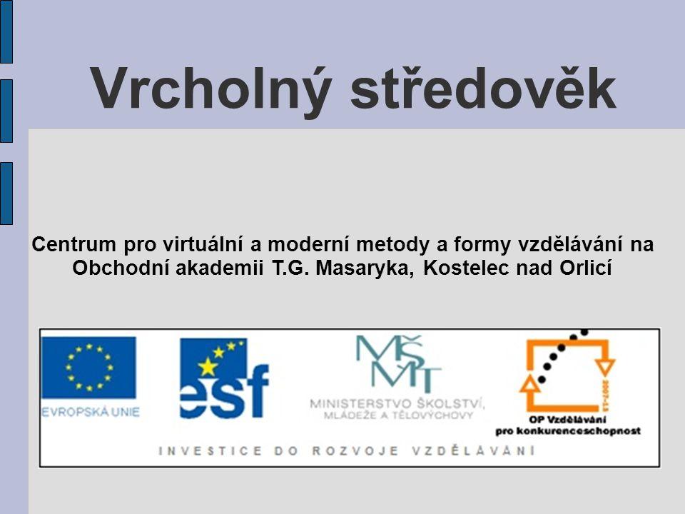 Vrcholný středověk Centrum pro virtuální a moderní metody a formy vzdělávání na Obchodní akademii T.G. Masaryka, Kostelec nad Orlicí
