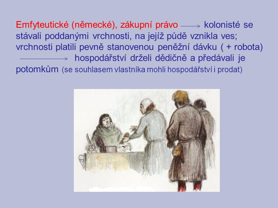 Emfyteutické (německé), zákupní právo kolonisté se stávali poddanými vrchnosti, na jejíž půdě vznikla ves; vrchnosti platili pevně stanovenou peněžní
