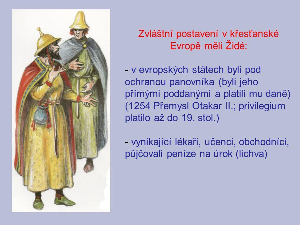 Zvláštní postavení v křesťanské Evropě měli Židé: - v evropských státech byli pod ochranou panovníka (byli jeho přímými poddanými a platili mu daně) (